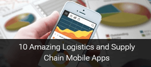 10 Amazing Logistics and Supply Chain Mobile Apps